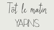 Tôt Le Matin Yarns
